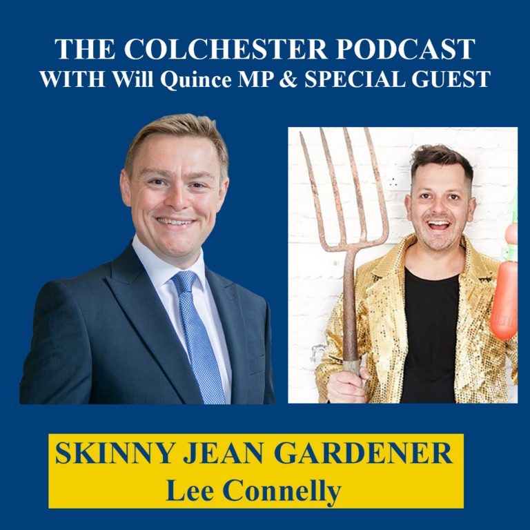 The Colchester Podcast with Will Quince MP & Skinny Jean Gardener Lee Connelly